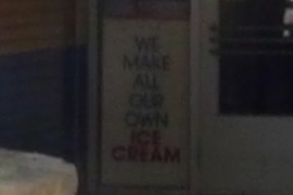 """WE MAKE ALL OUR OWN ICE CREAM"""